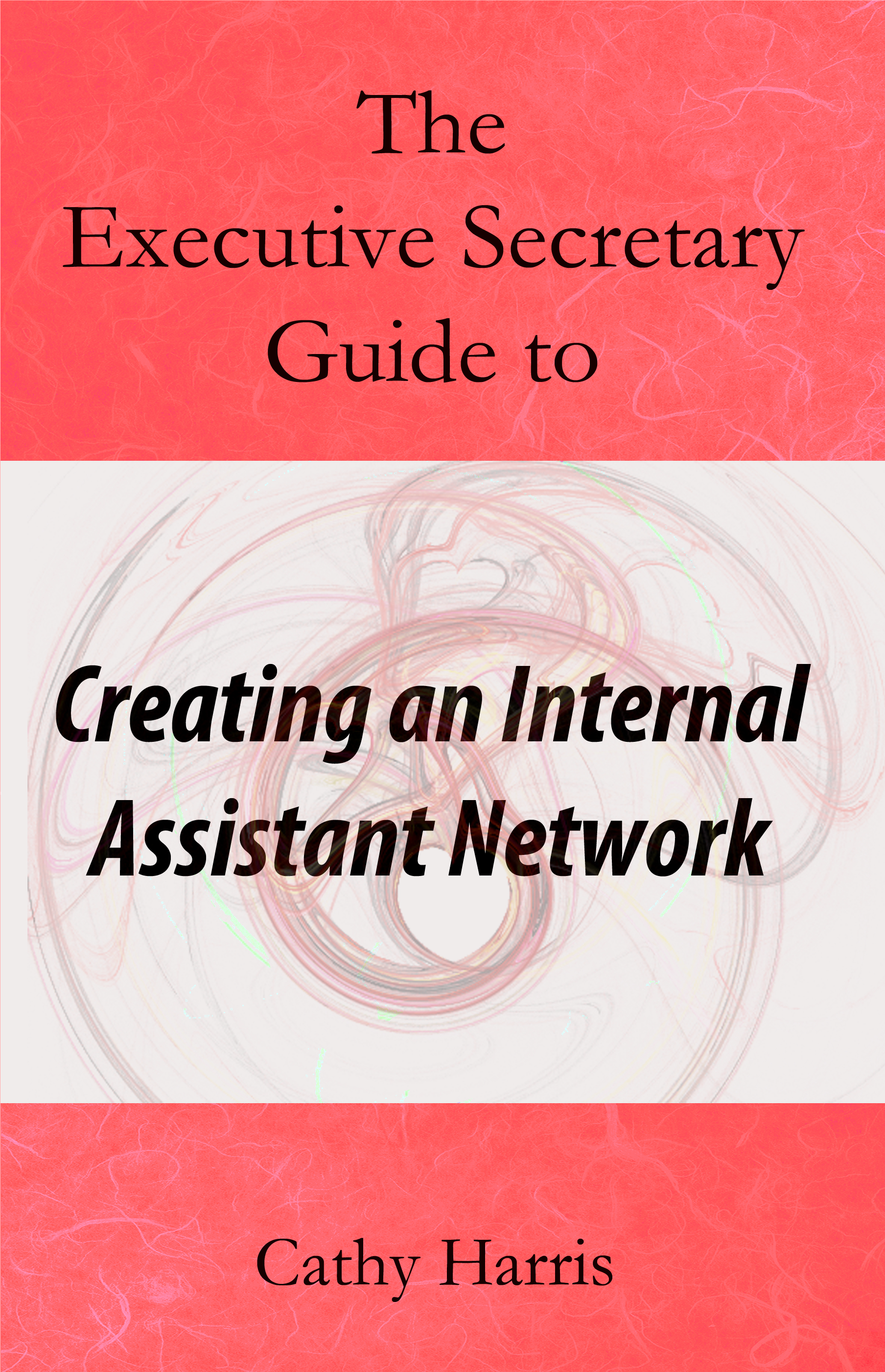 Executive Secretary Guide to: Creating an Internal Assistant Network