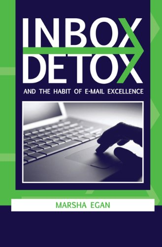 Inbox Detox and the Habit of E-Mail Excellence