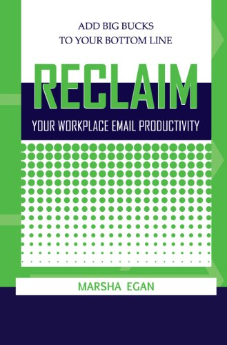 Reclaim Your Workplace Email Productivity - Add Big Bucks to Your Bottom Line